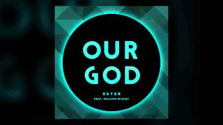 Chris Tomlin - Our God (Reyer Remix) featuring William Wixley