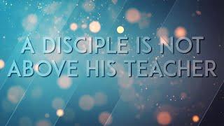 A Disciple is not Above His Teacher - Pastor Alph LUKAU