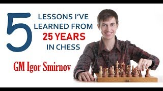"""""""5 Lessons I've Learned from 25 Years in Chess"""" - GM Igor Smirnov"""