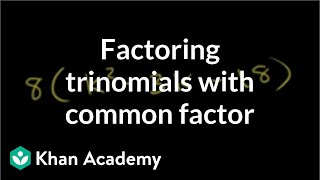 Factoring trinomials with a common factor