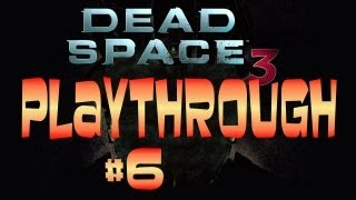 Dead Space 3 Playthrough - Part 6 - Chapter 2-02 - The Bench Tutorial & Telekinesis Spearing