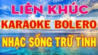 lien-khuc-karaoke-bolero-nhac-vang-karaoke-tru-tinh-tuyen-tap-hay-nhat-2018