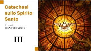 Catechesi sullo Spirito Santo III