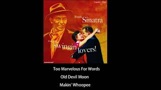 Frank Sinatra - Too Marvelous For Words, Old Devil Moon, Makin' Whoopee