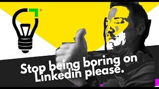 Stop being boring with Linkedin !