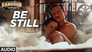Be Still Full Audio Song | Rangoon | Saif Ali Khan, Kangana Ranaut, Shahid Kapoor | T-Series