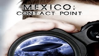 UFOTV Presents - UFOs - Mexico Contact Point and the UFO Vigilantes - FEATURE FILM