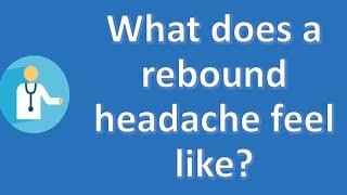 What does a rebound headache feel like ?   Top Health FAQ Channel