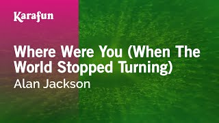 Karaoke Where Were You (When The World Stopped Turning) - Alan Jackson *