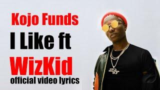 Kojo Funds   I Like Ft  WizKid Official Video LYRICS