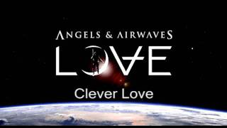 Angels & Airwaves - [LOVE] - Clever Love