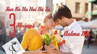 Sun Raha Hai Tu (Ankit Tiwari) & Aatma Ma (Kamal Khatri)  Cover by - 3Stringz