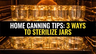 Home Canning Tips: 3 Ways To Sterilize Jars