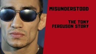 Misunderstood: A Tony Ferguson Story