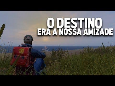 O DESTINO ERA A NOSSA AMIZADE - DayZ