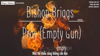 [Lyrics + Vietsub] Bishop Briggs   Pray (Empty Gun)