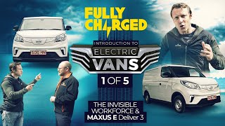 Introduction to ELECTRIC VANS episode 1/5, inc Maxus E Deliver 3 | 100% Independent, 100% Electric