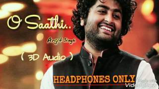 O Saathi (Arijit Singh) (3D Audio)|| USE HEADPHONES || Shab Moovie