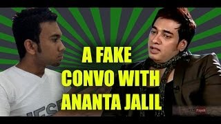 A Fake Convo With Ananta Jalil