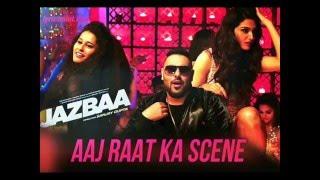 Aaj Raat Ka Scene - Jazbaa   Badshah & Shraddha Pandit   Diksha Kaushal