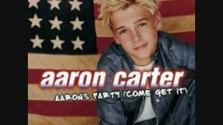 Aaron Carter (aaron's party come get it) ;)