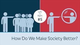 How Do We Make Society Better? Left vs. Right #5