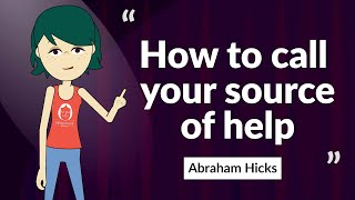 How to call your source of help - great audio by Abraham Hicks, must listen!
