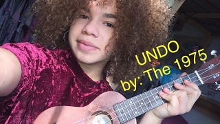 """UNDO"" BY THE 1975 (ukulele cover w/lyrics)"