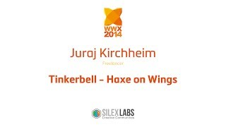 "WWX2014 speech : Juraj Kirchheim ""Tinkerbell : Haxe on wings"""