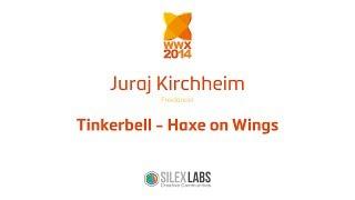 "WWX2014 speech : Juraj Kirchheim ""Tinkerbell : Haxe on wings"""
