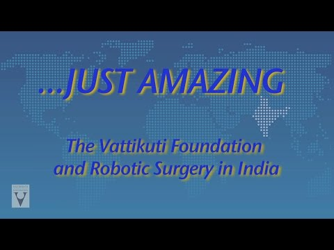Just Amazing- the Vattikuti Foundation and Robotic Surgery in India