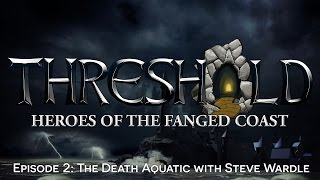 THRESHOLD Heroes of the Fanged Coast Episode 2: The Death Aquatic with Steve Wardle