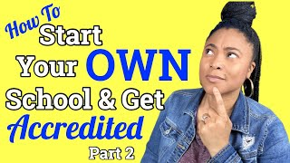 How To  Start Your OWN School K-12 | Get Your School Accredited