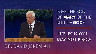 Was Jesus the Son of Mary or the Son of God? | David Jeremiah