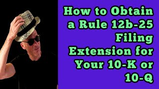 How to Obtain a Rule 12b-25 Filing Extension for Your Form 10-K or 10-Q