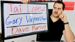 My opinion of TAI LOPEZ, GARY VAYNERCHUK, and DAVE RAMSEY