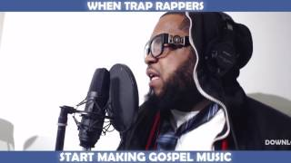 WHEN TRAP RAPPERS START MAKING GOSPEL MUSIC