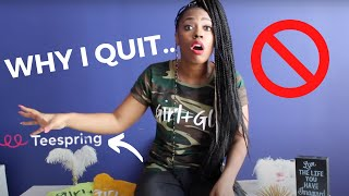 WHY I QUIT TEESPRING!????