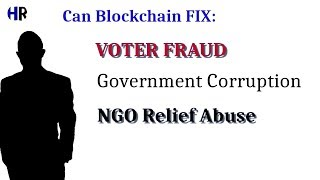 BLOCKCHAIN SOLVES | Voter Fraud, Government Corruption, Systematic Charitable Organization Abuses