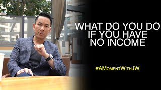 A Moment With JW | What Do You Do If You Have No Income
