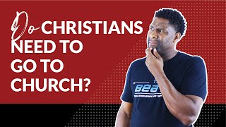 Do Christians Need to go to Church?