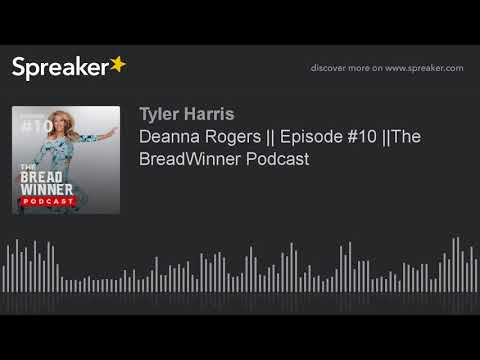 Deanna Rogers || Episode #10 ||The BreadWinner Podcast