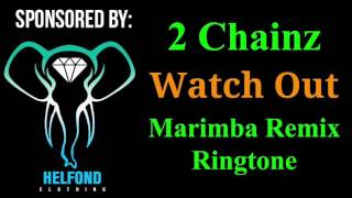 2 Chainz  Watch Out Marimba Remix Ringtone and Alert