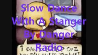 Slow Dance With A Stranger-Danger Radio
