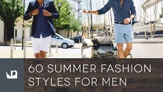 60 Summer Fashion Styles For Men
