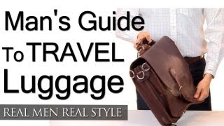 Man's Guide To Travel Luggage - Weekender - Suitcases - Backpacks - Messenger - Dopp Bags