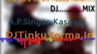 Dj Tinkuverma Tere Dard Se Dil Aabad Raha Dj Mix