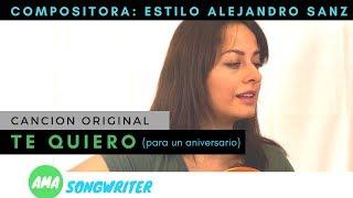TE QUIERO -CANCION ORIGINAL ESTILO ALEJANDRO SANZ --compositora- Cancion de aniversario