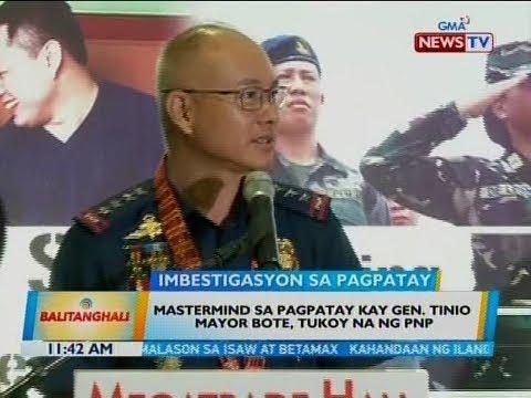 [GMA]  BT: Mastermind sa pagpatay kay Gen. Tinio Mayor Bote, tukoy na ng PNP