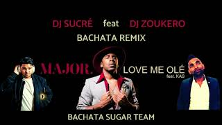 MAJOR Ft. Kas   Love Me Olé DJ Sucré & DJ Zoukero Bachata Remix